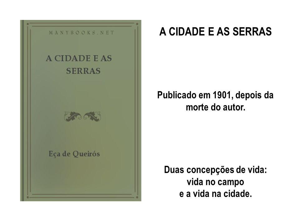 A CIDADE E AS SERRAS Publicado em 1901, depois da morte do autor. Duas concepções de vida: vida no campo e a vida na cidade.