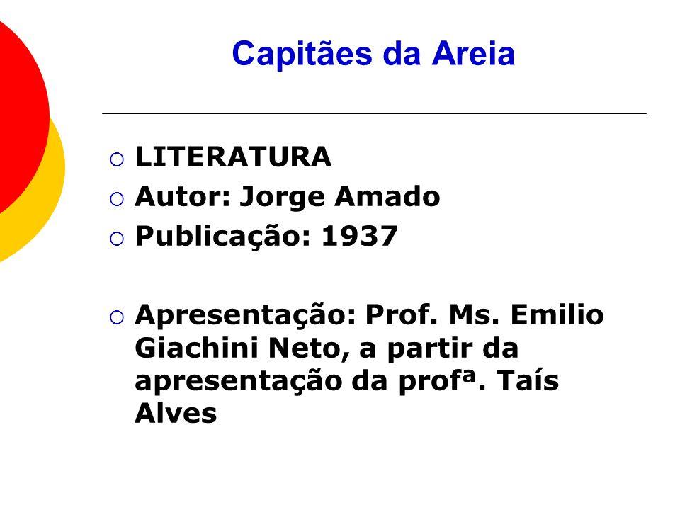Capitães da Areia LITERATURA Autor: Jorge Amado Publicação: 1937 Apresentação: Prof.