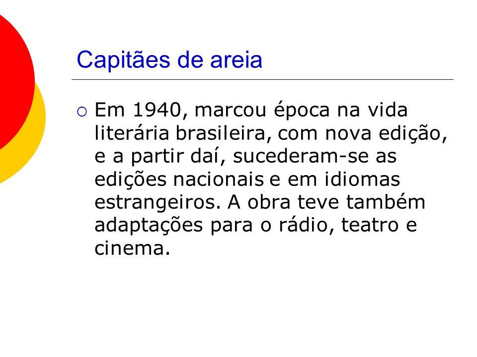 Capitães de areia Em 1940, marcou época na vida literária brasileira, com nova edição, e a partir daí, sucederam-se as edições nacionais e em idiomas estrangeiros.
