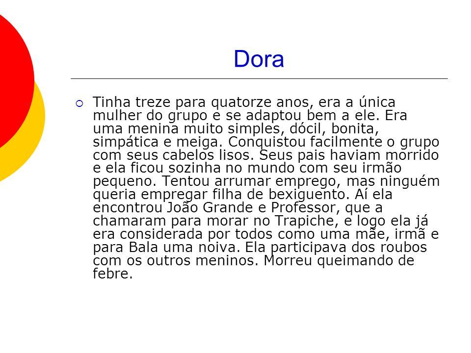 Dora Tinha treze para quatorze anos, era a única mulher do grupo e se adaptou bem a ele.