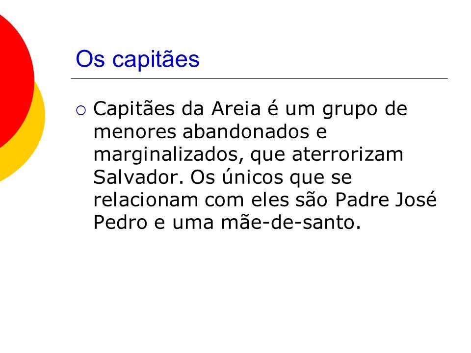 Os capitães Capitães da Areia é um grupo de menores abandonados e marginalizados, que aterrorizam Salvador.