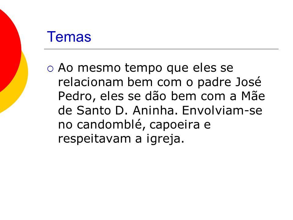 Temas Ao mesmo tempo que eles se relacionam bem com o padre José Pedro, eles se dão bem com a Mãe de Santo D.
