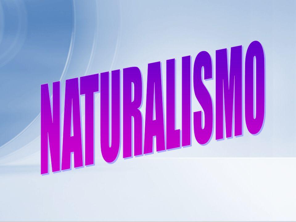 NATURALISMO:A APROXIMAÇÃO ENTRE LITERATURA E CIÊNCIA DETERMINISMODETERMINISMO: o ser humano como produto do meio em que se encontra, da herança (cultural, social e biológica) recebida e das condições históricas características do momento em que vive.