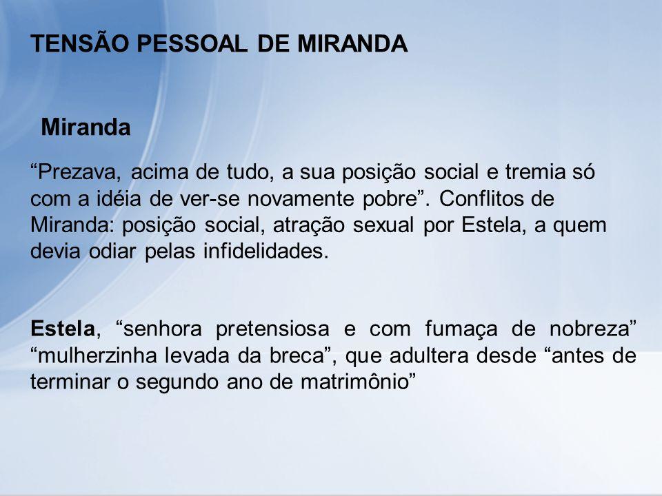 TENSÃO PESSOAL DE MIRANDA Miranda Prezava, acima de tudo, a sua posição social e tremia só com a idéia de ver-se novamente pobre. Conflitos de Miranda