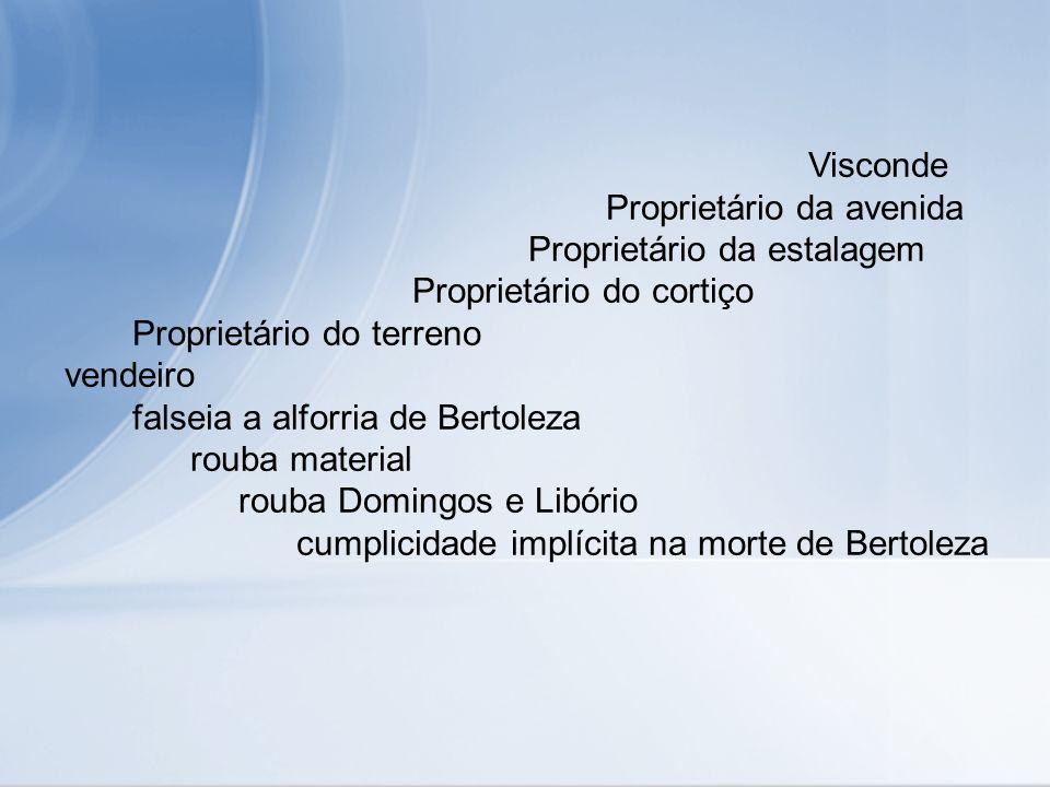 Visconde Proprietário da avenida Proprietário da estalagem Proprietário do cortiço Proprietário do terreno vendeiro falseia a alforria de Bertoleza ro