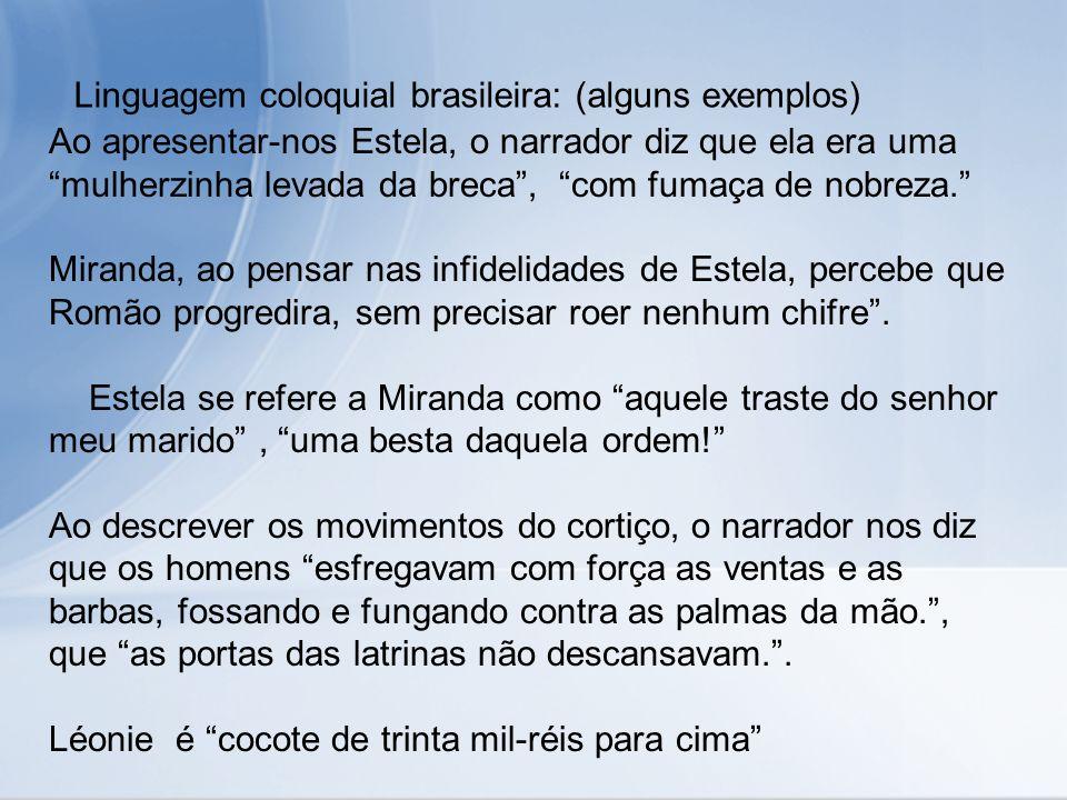 Linguagem coloquial brasileira: (alguns exemplos) Ao apresentar-nos Estela, o narrador diz que ela era uma mulherzinha levada da breca, com fumaça de