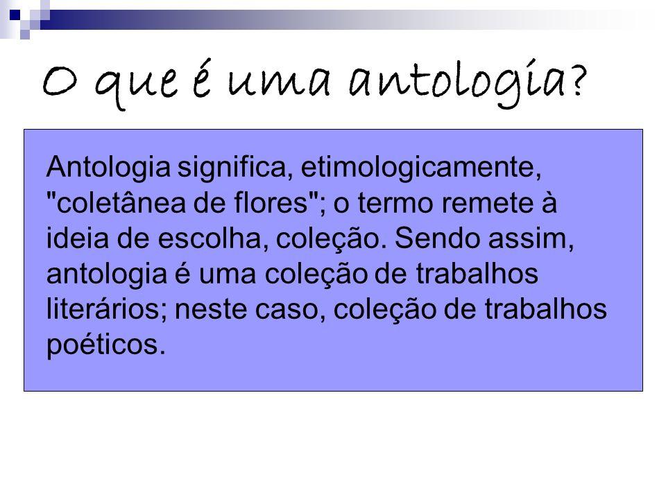 O que é uma antologia? Antologia significa, etimologicamente,