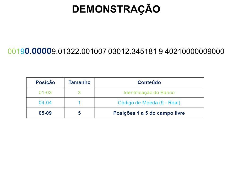 PosiçãoTamanhoConteúdo 01-033Identificação do Banco 04-041Código de Moeda (9 - Real) 05-095Posições 1 a 5 do campo livre 0019 0. 0000 9.01322.001007 0