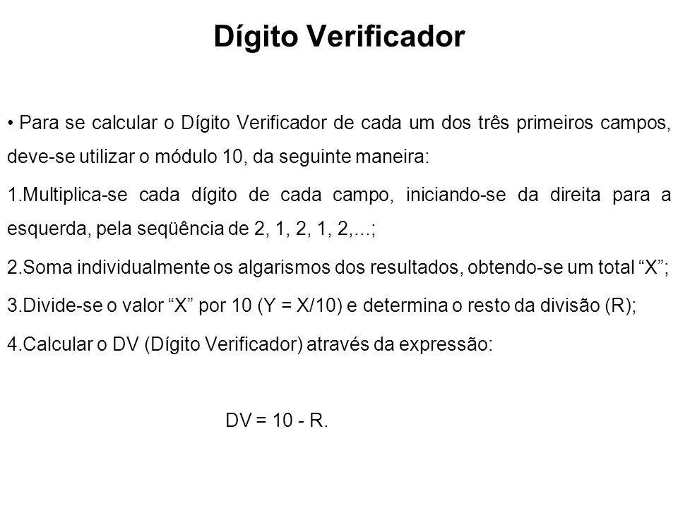 Dígito Verificador Para se calcular o Dígito Verificador de cada um dos três primeiros campos, deve-se utilizar o módulo 10, da seguinte maneira: 1.Mu