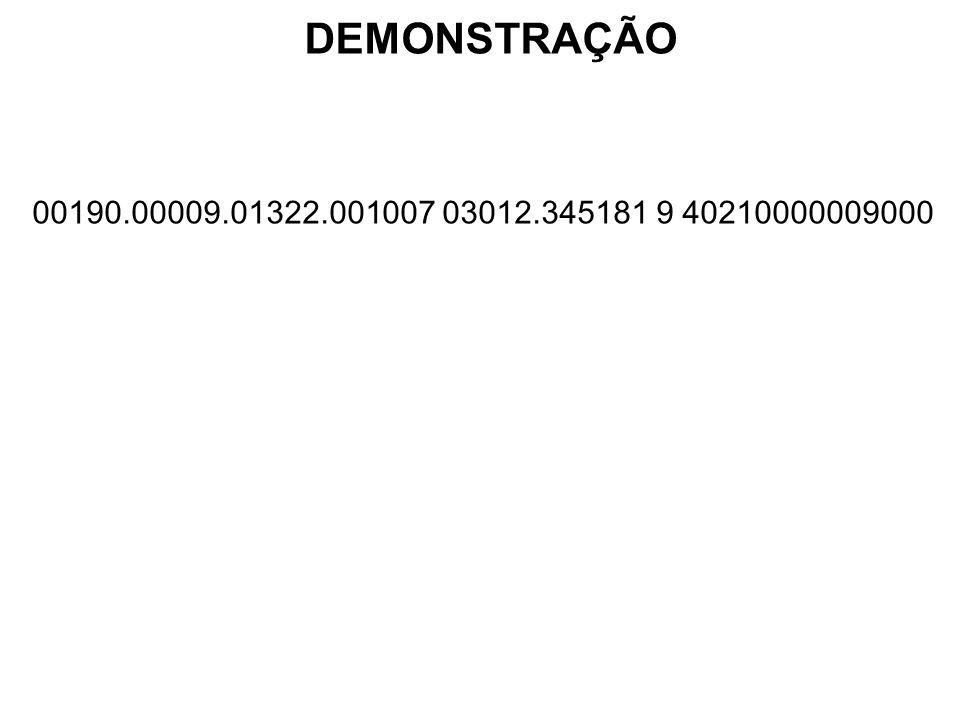 PosiçãoTamanhoConteúdo 01-033Identificação do Banco 001 90.00009.01322.001007 03012.345181 9 40210000009000 DEMONSTRAÇÃO