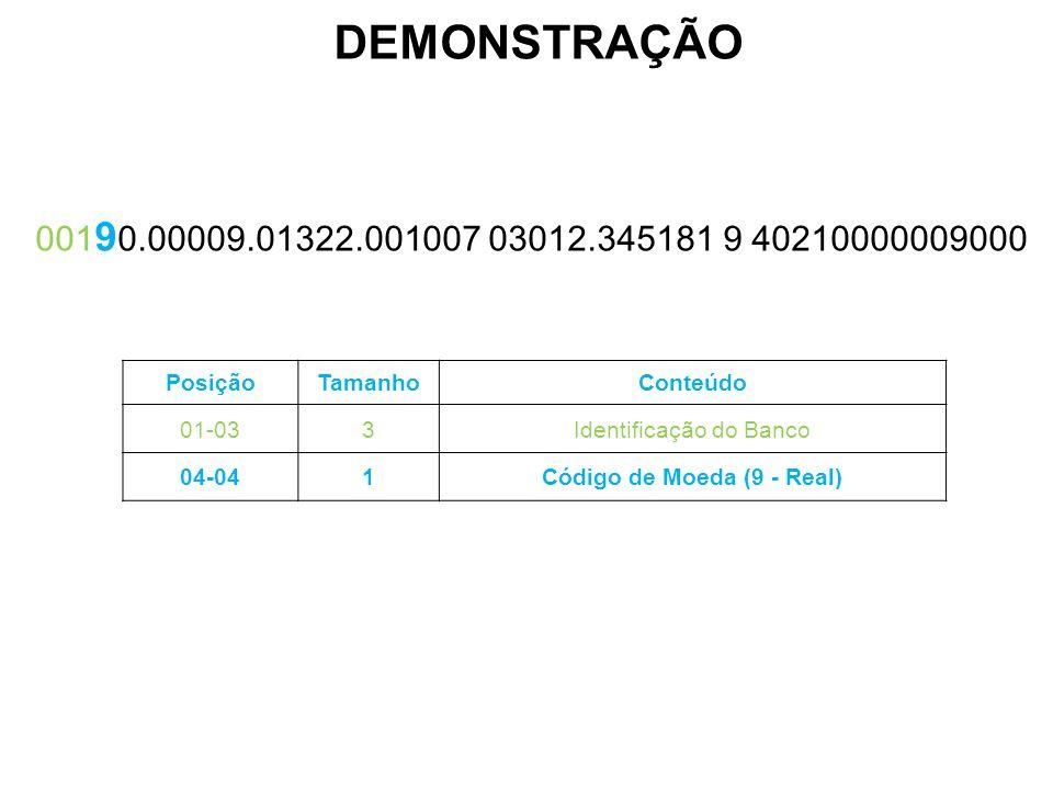 PosiçãoTamanhoConteúdo 01-033Identificação do Banco 04-041Código de Moeda (9 - Real) 001 9 0.00009.01322.001007 03012.345181 9 40210000009000 DEMONSTR