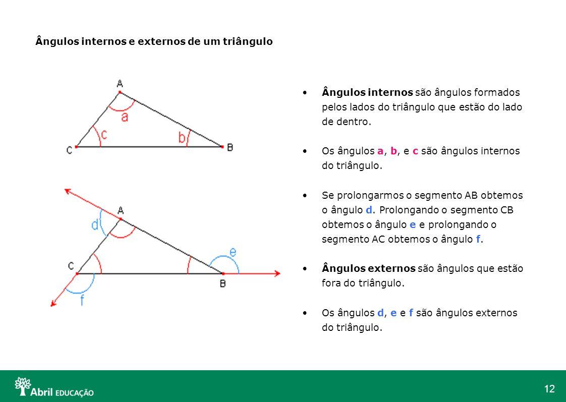 12 Ângulos internos e externos de um triângulo Ângulos internos são ângulos formados pelos lados do triângulo que estão do lado de dentro. Os ângulos