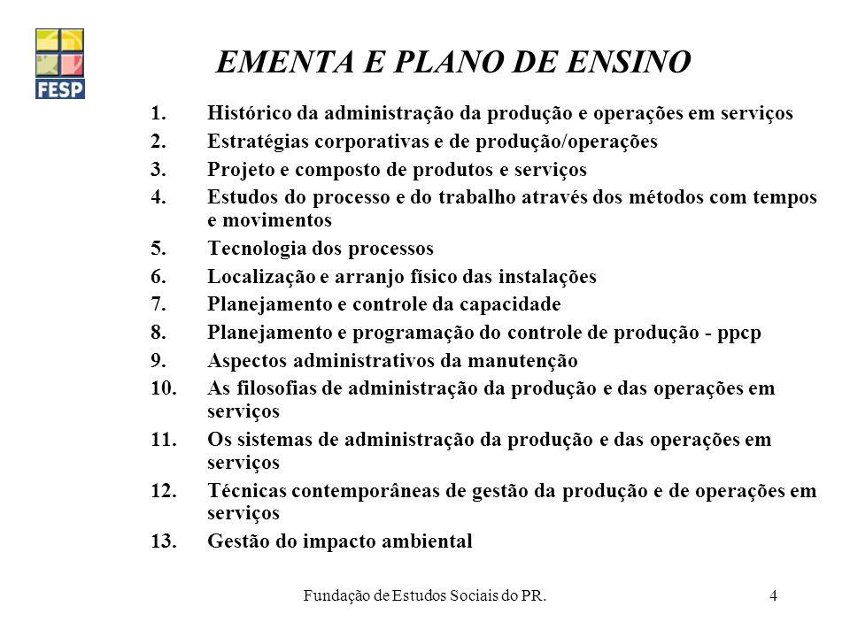 Fundação de Estudos Sociais do PR.4 EMENTA E PLANO DE ENSINO 1.Histórico da administração da produção e operações em serviços 2.Estratégias corporativ