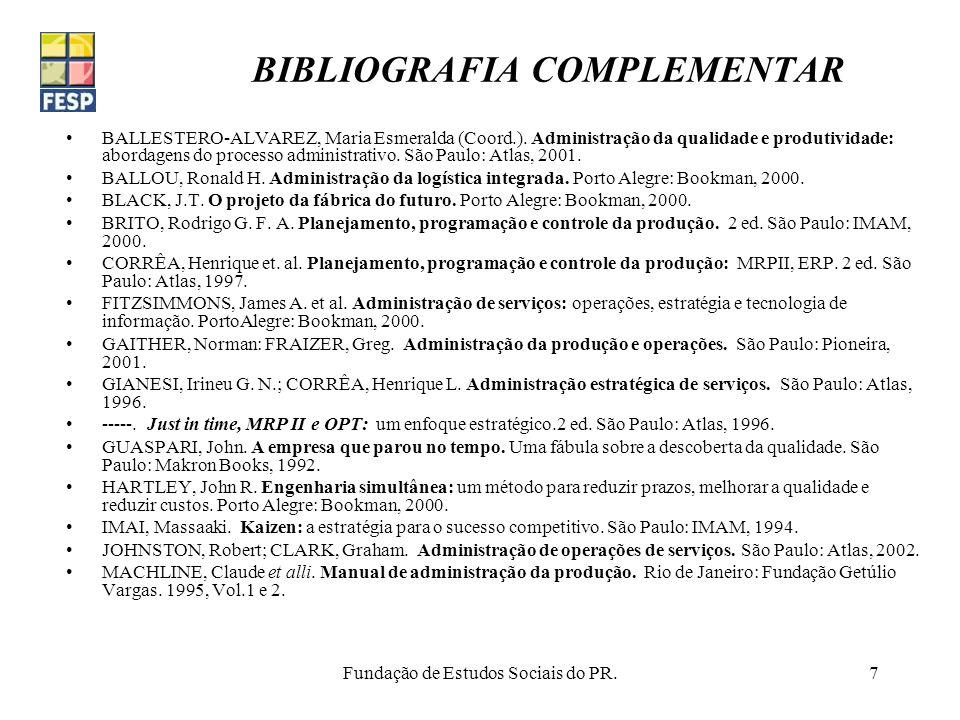 Fundação de Estudos Sociais do PR.7 BIBLIOGRAFIA COMPLEMENTAR BALLESTERO-ALVAREZ, Maria Esmeralda (Coord.). Administração da qualidade e produtividade