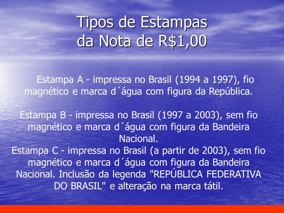 Tipos de Estampas da Nota de R$1,00 Estampa A - impressa no Brasil (1994 a 1997), fio magnético e marca d´água com figura da República. Estampa B - im