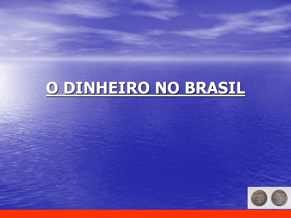O DINHEIRO NO BRASIL