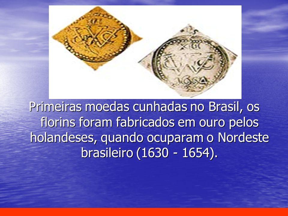 Primeiras moedas cunhadas no Brasil, os florins foram fabricados em ouro pelos holandeses, quando ocuparam o Nordeste brasileiro (1630 - 1654).