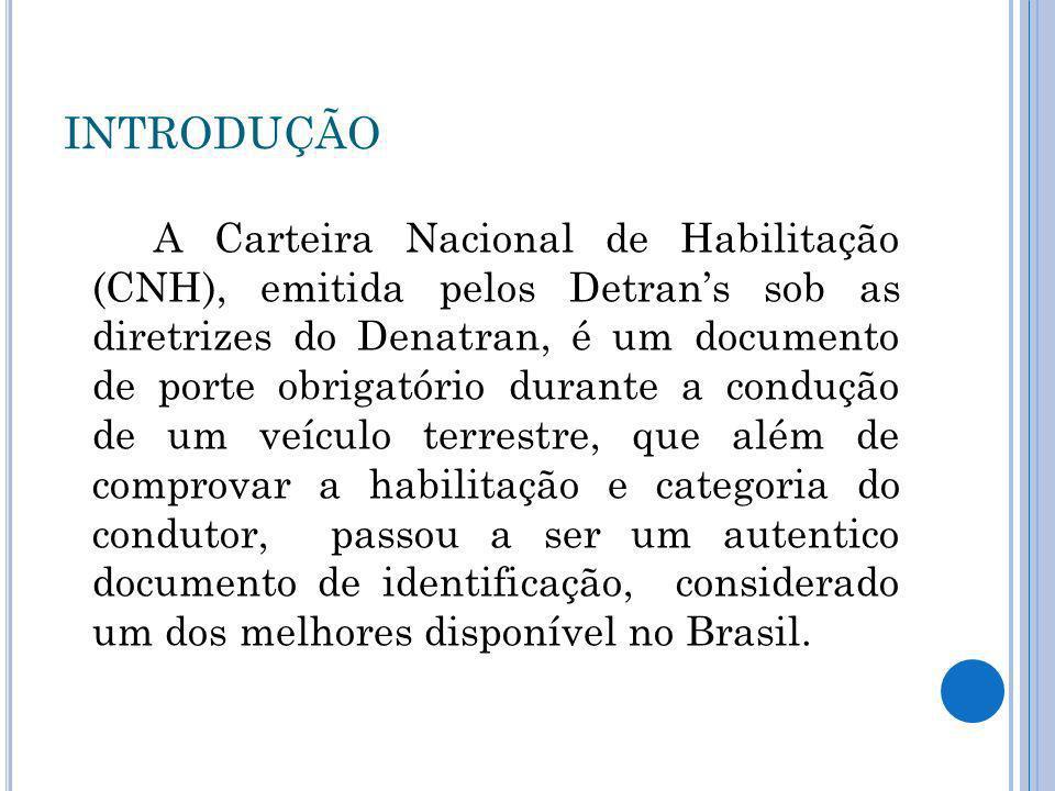 INTRODUÇÃO A Carteira Nacional de Habilitação (CNH), emitida pelos Detrans sob as diretrizes do Denatran, é um documento de porte obrigatório durante