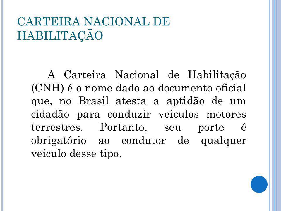 CARTEIRA NACIONAL DE HABILITAÇÃO A Carteira Nacional de Habilitação (CNH) é o nome dado ao documento oficial que, no Brasil atesta a aptidão de um cid