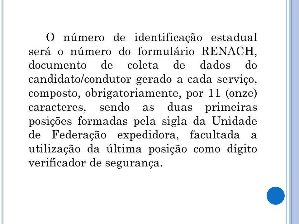 O número de identificação estadual será o número do formulário RENACH, documento de coleta de dados do candidato/condutor gerado a cada serviço, compo