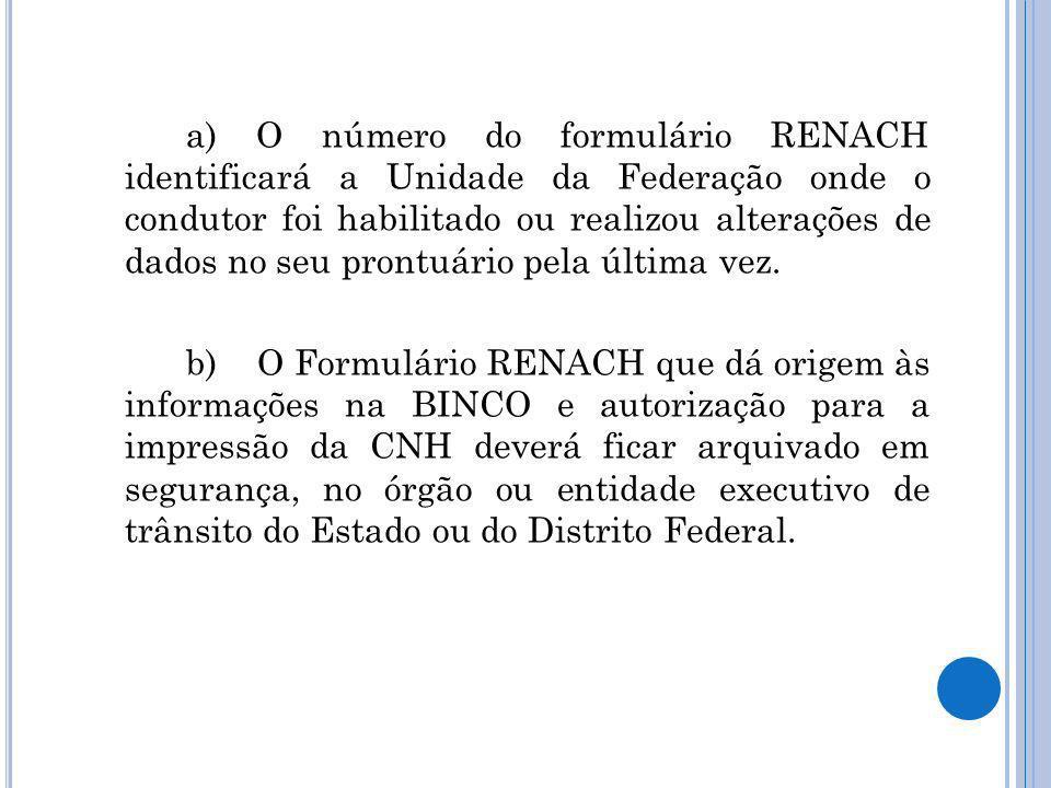 a) O número do formulário RENACH identificará a Unidade da Federação onde o condutor foi habilitado ou realizou alterações de dados no seu prontuário