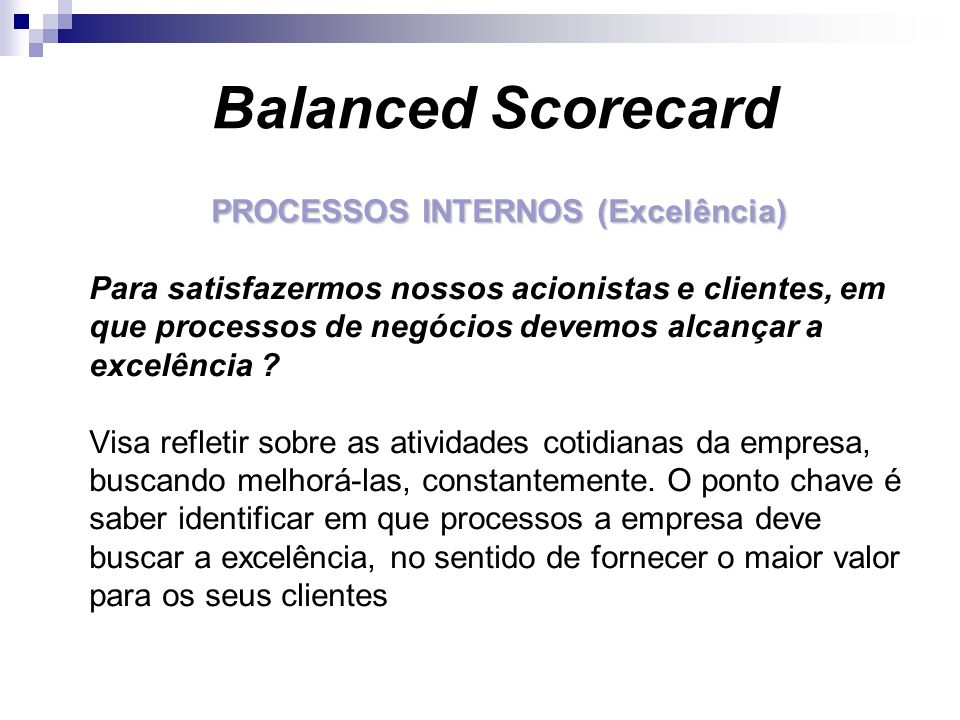 PROCESSOS INTERNOS (Excelência) Para satisfazermos nossos acionistas e clientes, em que processos de negócios devemos alcançar a excelência ? Visa ref