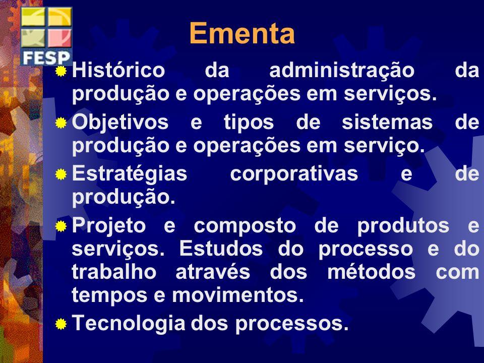Ementa Histórico da administração da produção e operações em serviços. Objetivos e tipos de sistemas de produção e operações em serviço. Estratégias c