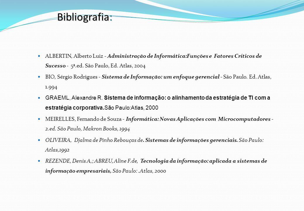 Bibliografia: ALBERTIN, Alberto Luiz - Administração de Informática:Funções e Fatores Críticos de Sucesso - 5ª.ed. São Paulo, Ed. Atlas, 2004 BIO, Sér
