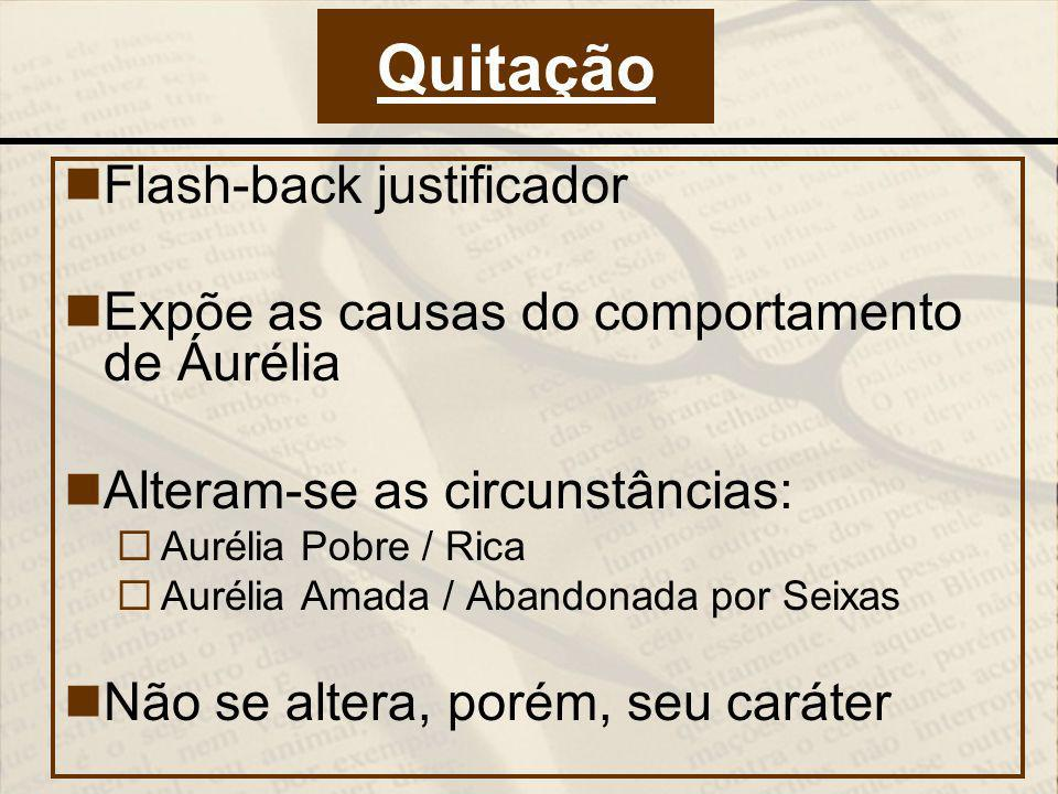 Flash-back justificador Expõe as causas do comportamento de Áurélia Alteram-se as circunstâncias: Aurélia Pobre / Rica Aurélia Amada / Abandonada por
