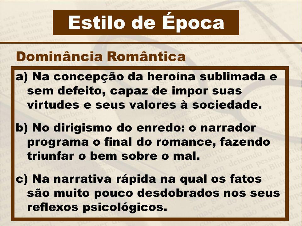 Estilo de Época a) Na concepção da heroína sublimada e sem defeito, capaz de impor suas virtudes e seus valores à sociedade. b) No dirigismo do enredo