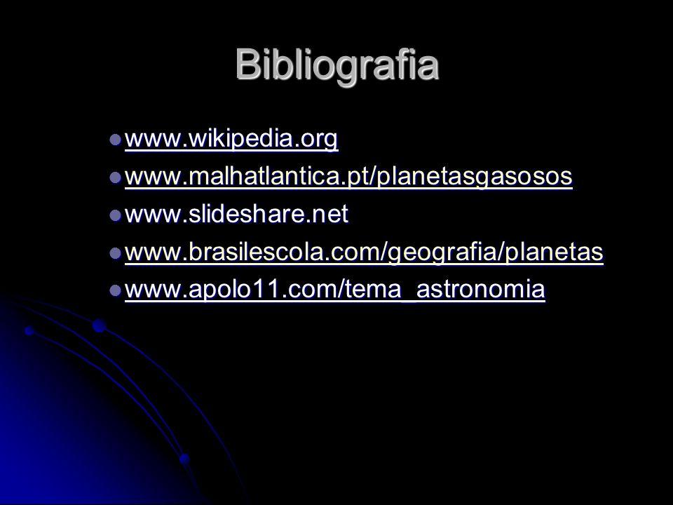 Bibliografia www.wikipedia.org www.wikipedia.org www.malhatlantica.pt/planetasgasosos www.malhatlantica.pt/planetasgasosos www.malhatlantica.pt/planet