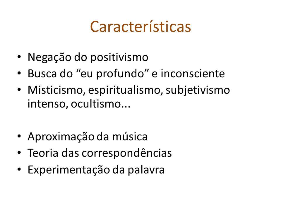 Características Negação do positivismo Busca do eu profundo e inconsciente Misticismo, espiritualismo, subjetivismo intenso, ocultismo... Aproximação