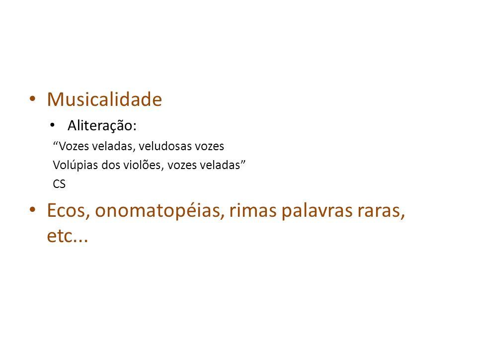Musicalidade Aliteração: Vozes veladas, veludosas vozes Volúpias dos violões, vozes veladas CS Ecos, onomatopéias, rimas palavras raras, etc...