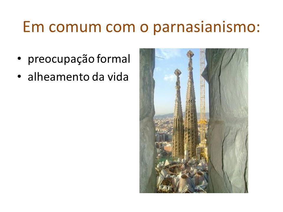 Em comum com o parnasianismo: preocupação formal alheamento da vida