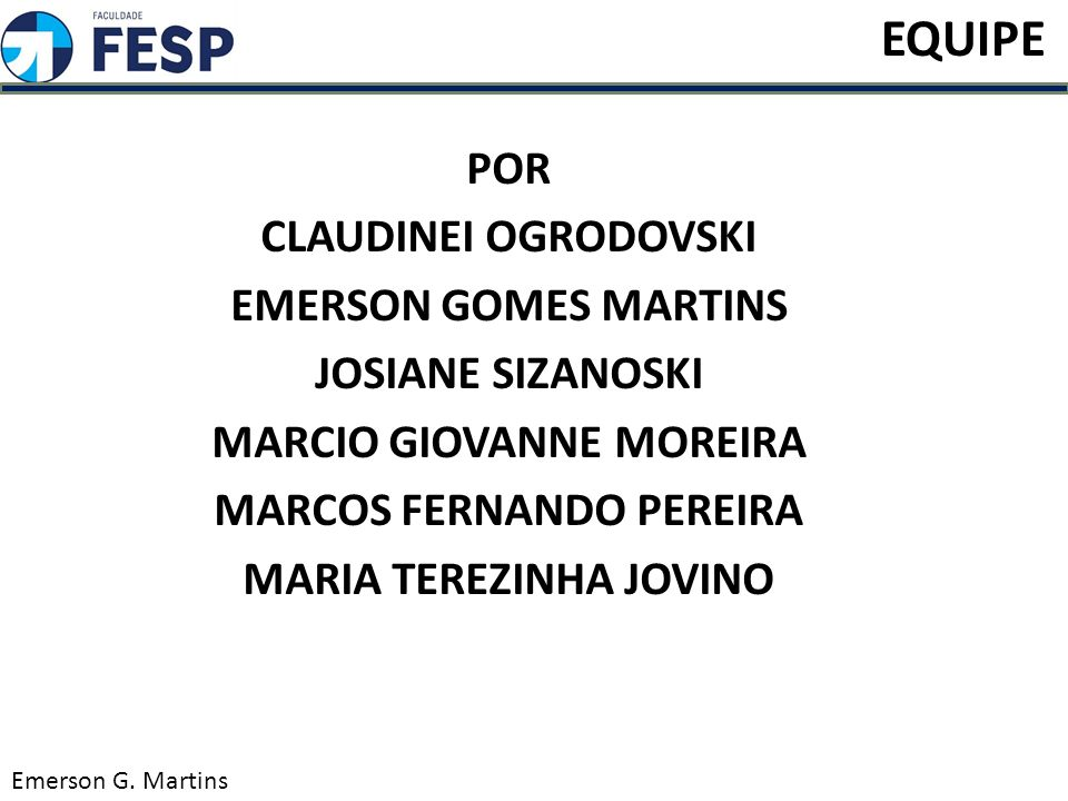 POR CLAUDINEI OGRODOVSKI EMERSON GOMES MARTINS JOSIANE SIZANOSKI MARCIO GIOVANNE MOREIRA MARCOS FERNANDO PEREIRA MARIA TEREZINHA JOVINO Emerson G. Mar
