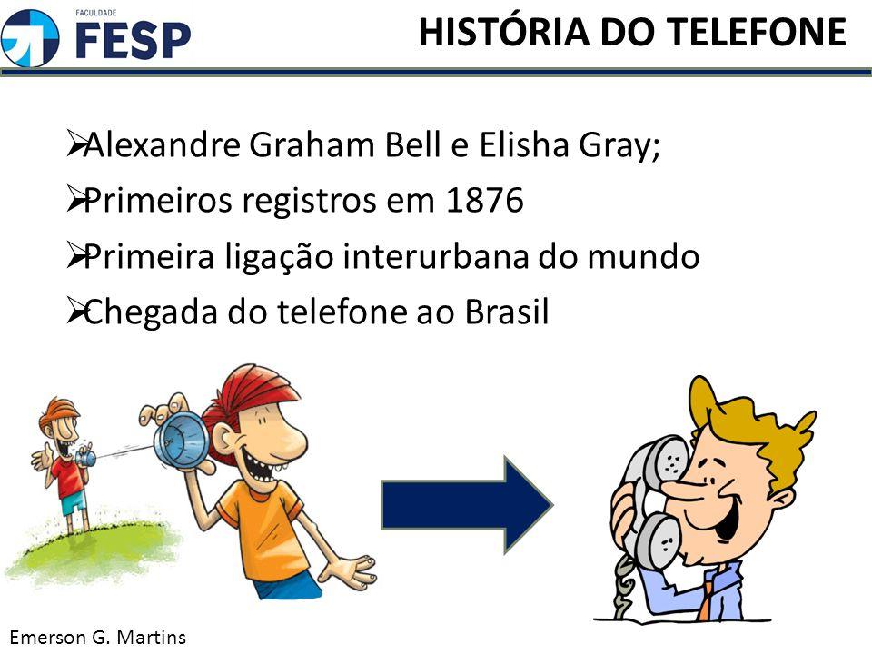 Alexandre Graham Bell e Elisha Gray; Primeiros registros em 1876 Primeira ligação interurbana do mundo Chegada do telefone ao Brasil Emerson G. Martin