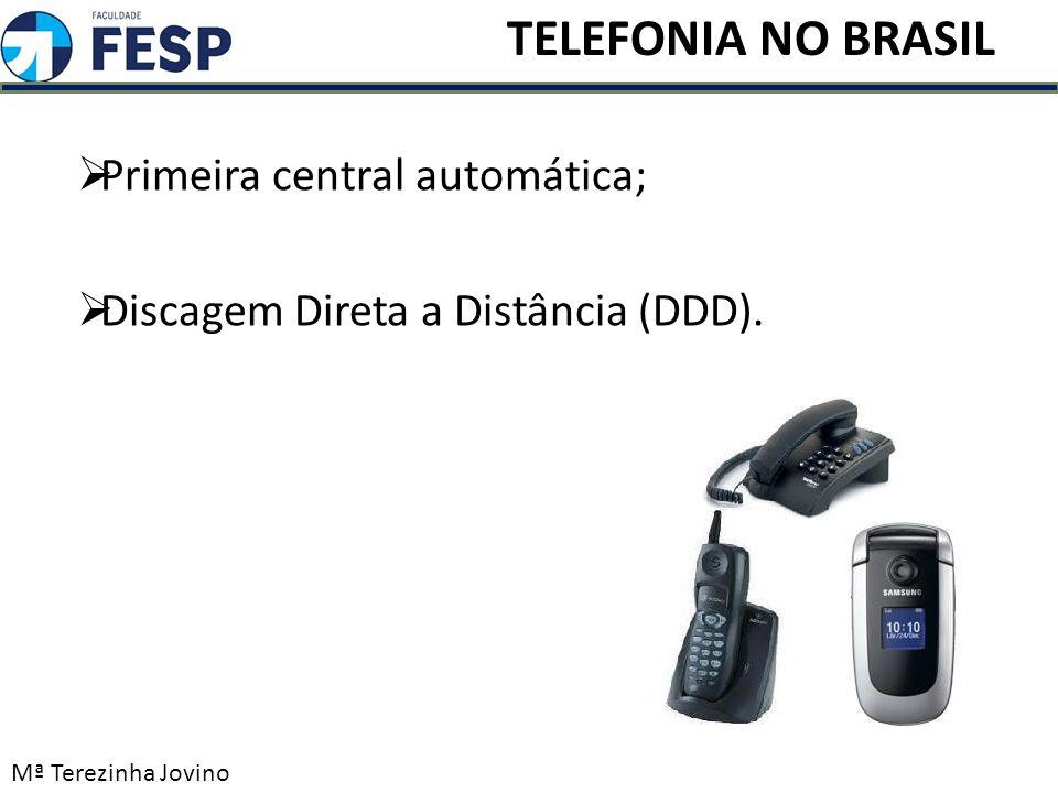 Primeira central automática; Discagem Direta a Distância (DDD). Mª Terezinha Jovino TELEFONIA NO BRASIL