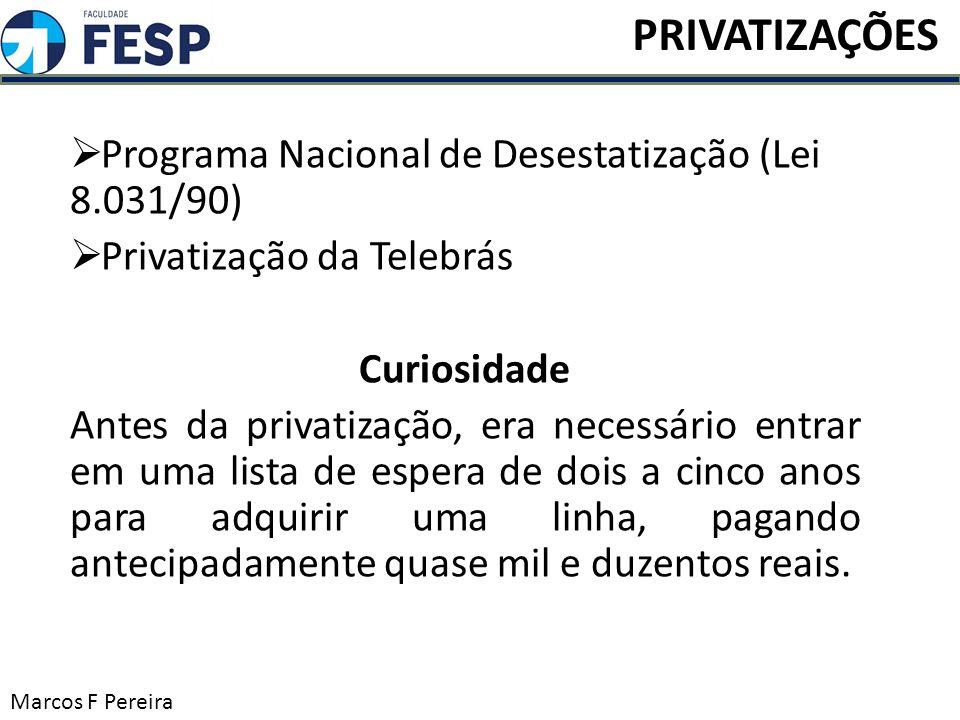 Programa Nacional de Desestatização (Lei 8.031/90) Privatização da Telebrás Curiosidade Antes da privatização, era necessário entrar em uma lista de e