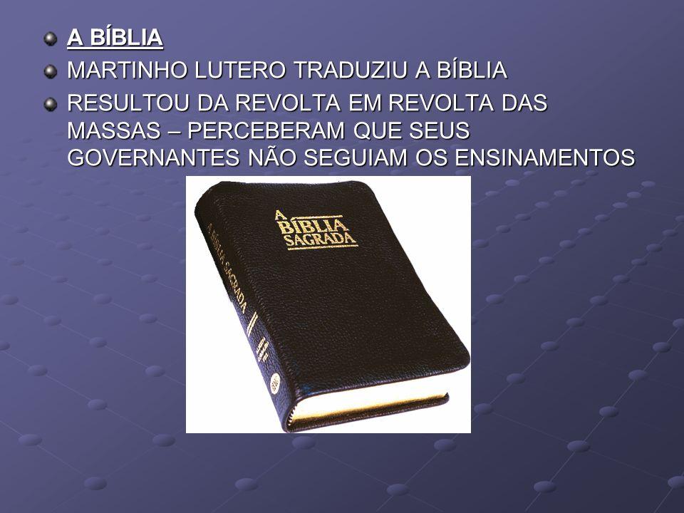 A BÍBLIA MARTINHO LUTERO TRADUZIU A BÍBLIA RESULTOU DA REVOLTA EM REVOLTA DAS MASSAS – PERCEBERAM QUE SEUS GOVERNANTES NÃO SEGUIAM OS ENSINAMENTOS