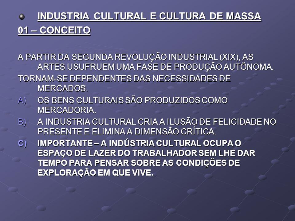 INDUSTRIA CULTURAL E CULTURA DE MASSA 01 – CONCEITO A PARTIR DA SEGUNDA REVOLUÇÃO INDUSTRIAL (XIX), AS ARTES USUFRUEM UMA FASE DE PRODUÇÃO AUTÔNOMA. T