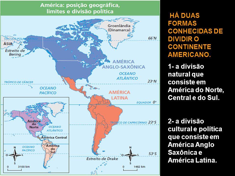 HÁ DUAS FORMAS CONHECIDAS DE DIVIDIR O CONTINENTE AMERICANO. 1- a divisão natural que consiste em América do Norte, Central e do Sul. 2- a divisão cul