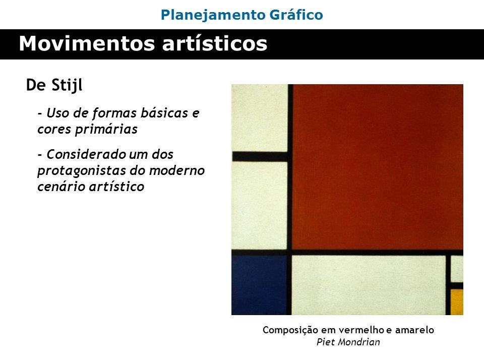 Planejamento Gráfico Movimentos artísticos De Stijl - Uso de formas básicas e cores primárias Composição em vermelho e amarelo Piet Mondrian - Conside