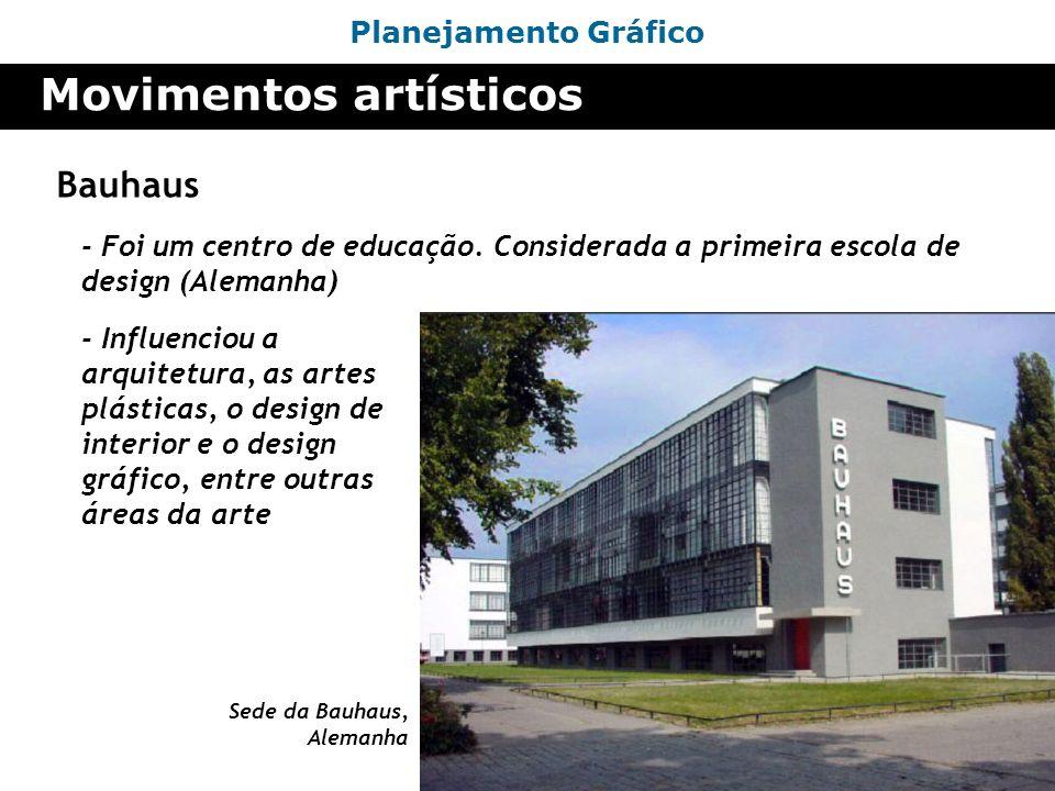 Planejamento Gráfico Movimentos artísticos Bauhaus - Foi um centro de educação. Considerada a primeira escola de design (Alemanha) Sede da Bauhaus, Al