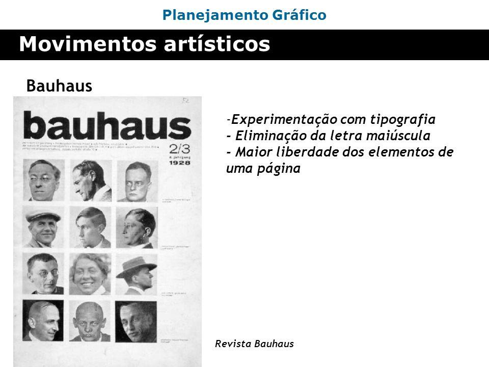 Planejamento Gráfico Movimentos artísticos Bauhaus -Experimentação com tipografia - Eliminação da letra maiúscula - Maior liberdade dos elementos de u