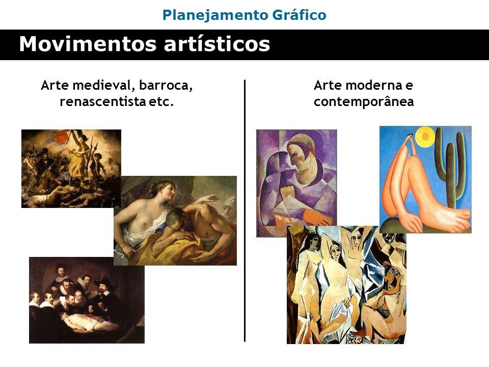 Planejamento Gráfico Movimentos artísticos Arte medieval, barroca, renascentista etc. Arte moderna e contemporânea