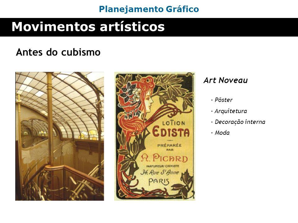 Planejamento Gráfico Movimentos artísticos Antes do cubismo Art Noveau - Pôster - Arquitetura - Decoração interna - Moda