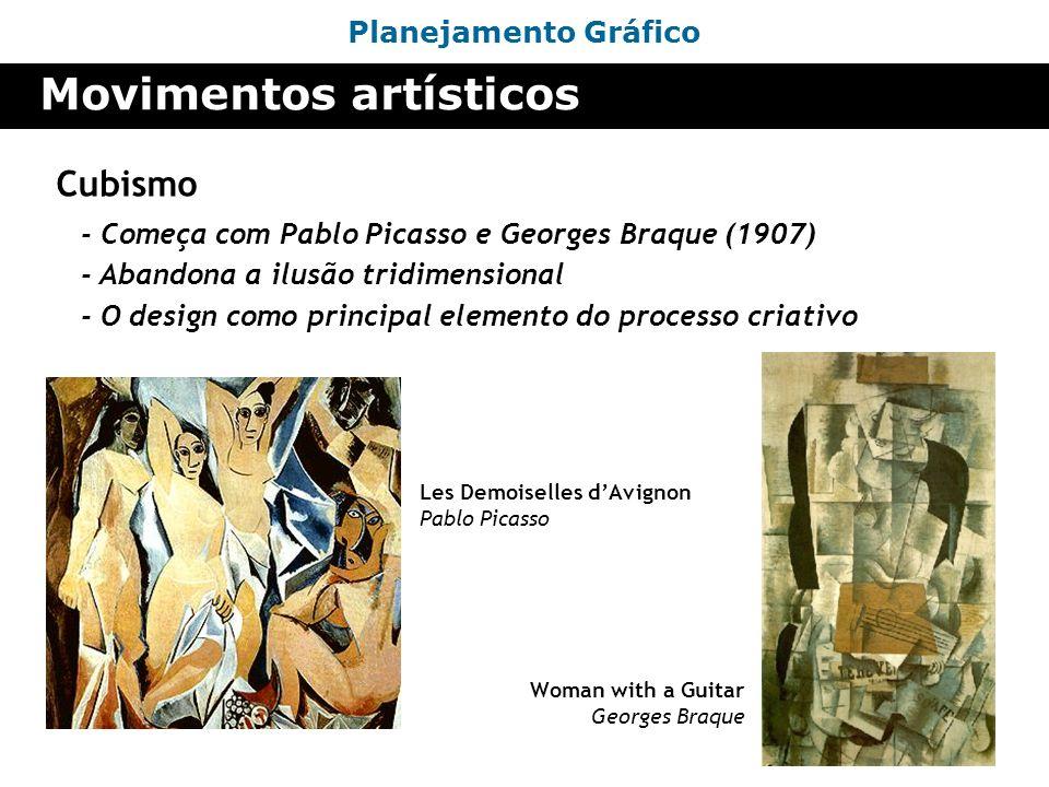 Planejamento Gráfico Movimentos artísticos Cubismo Les Demoiselles dAvignon Pablo Picasso - Começa com Pablo Picasso e Georges Braque (1907) Woman wit