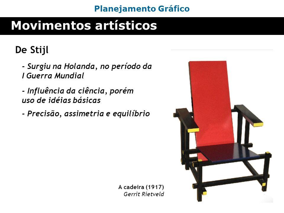 Planejamento Gráfico Movimentos artísticos De Stijl - Surgiu na Holanda, no período da I Guerra Mundial A cadeira (1917) Gerrit Rietveld - Influência