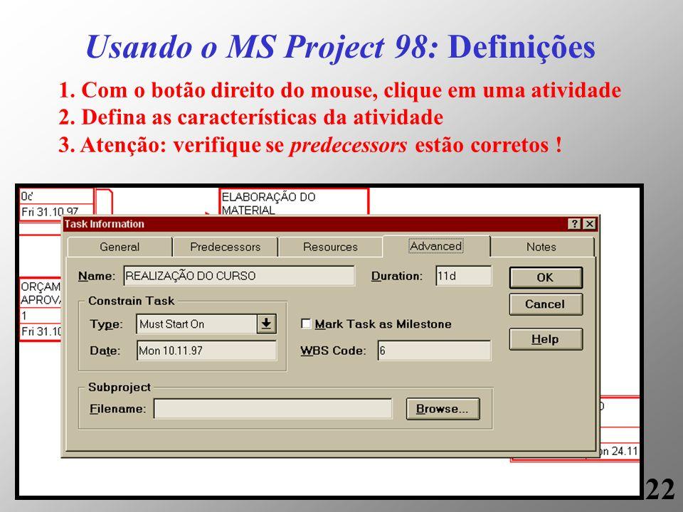 22 Usando o MS Project 98: Definições 1. Com o botão direito do mouse, clique em uma atividade 2. Defina as características da atividade 3. Atenção: v
