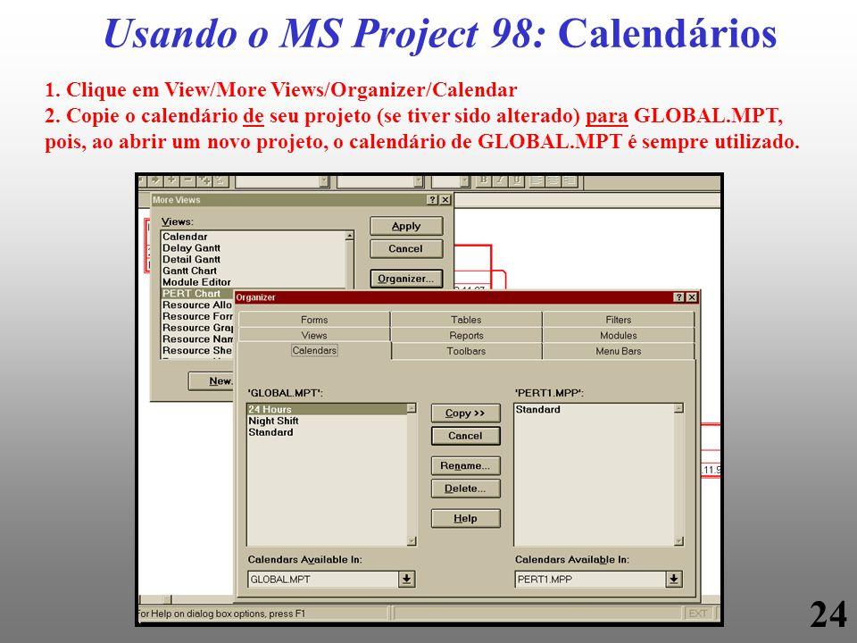 24 Usando o MS Project 98: Calendários 1. Clique em View/More Views/Organizer/Calendar 2. Copie o calendário de seu projeto (se tiver sido alterado) p